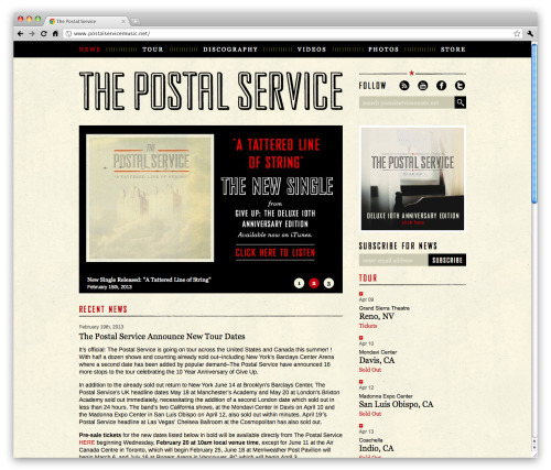 We're excited to share our new site design for The Postal Service! Ben Gibbard and Jimmy Tamborello are reuniting for the first time in 10 years and will be going on tour in support of the band's deluxe 10th anniversary edition of Give Up. Check out the site at http://postalservicemusic.net/