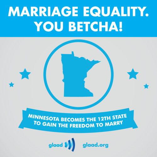 glaad:  You betcha!!! The Minnesota state Senate passed the marriage equality bill. The governor has pledged to sign it into law!  Go Minnesota!!