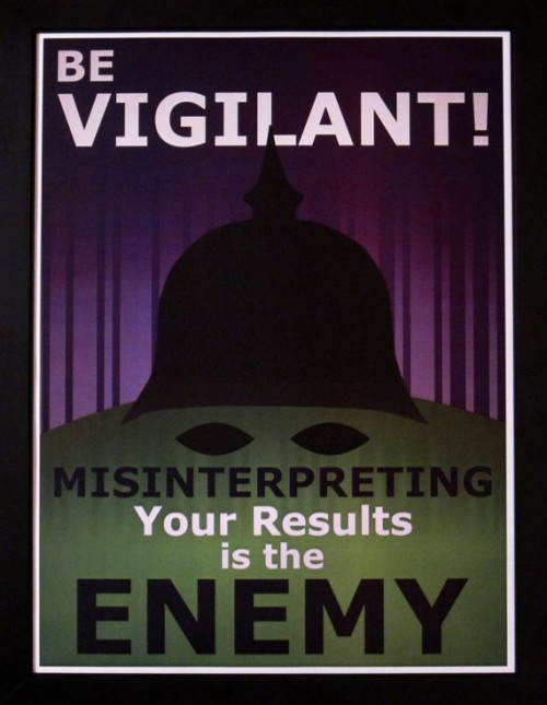 "(via Statistics Propaganda Poster Be Vigilant by NausicaaDistribution) ""We have fought too long and too hard during the war for Good Data Analysis for us to come up short in the end. That is why we must be vigilant throughout the whole process from start to finish! Even if we lay the best battle plans if the results are not interpreted correctly then we can not win the war and all the work that was exerted would be for naught! Do not rush into conclusions, but carefully consider the results and report only when they are fully understood. If this is done I have no doubt that we will win this battle, and we will win this War!"""
