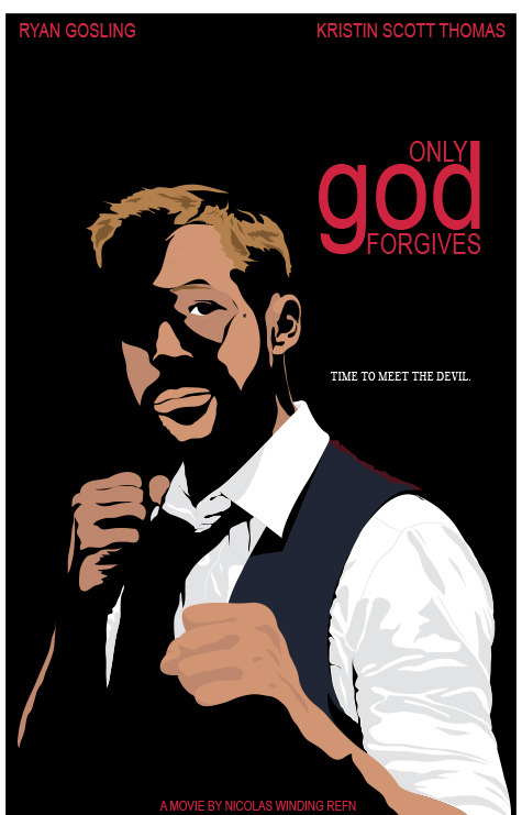 fuckyeahmovieposters:  Only God Forgives by Dimitri Frudakis                                              …wait…am I supposed to laugh or cry…?