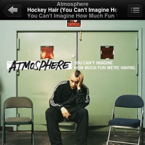 favorite jam/album. #Atmosphere #YouCantImagineHowMuchFunWereHaving #HockeyHair #Slug #Ant