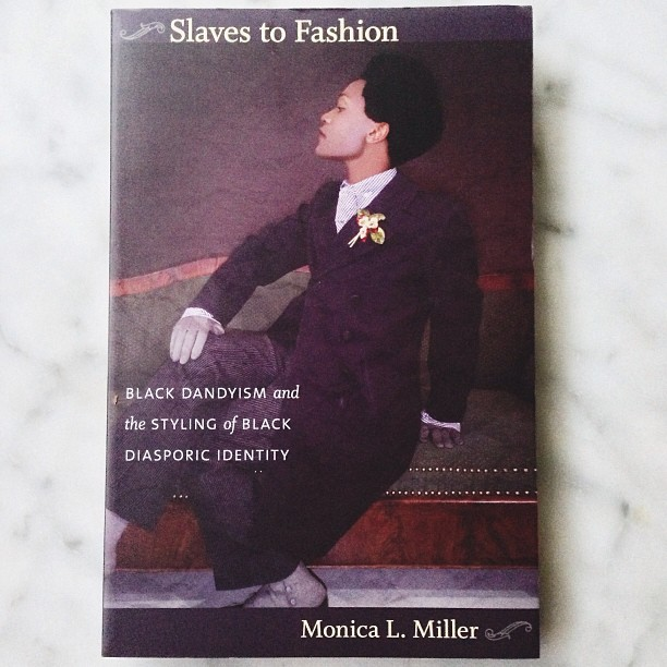Reading Material: Slaves to Fashion: Black Dandyism and the Styling of Black Diasporic Identity, by Monica L Miller