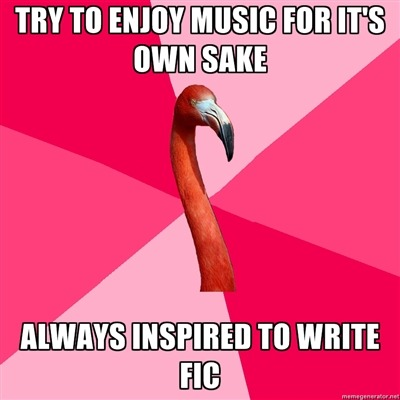 fuckyeahfanficflamingo:  [Try to enjoy music for its own sake  (Fanfic Flamingo) always inspired to write fic instead]