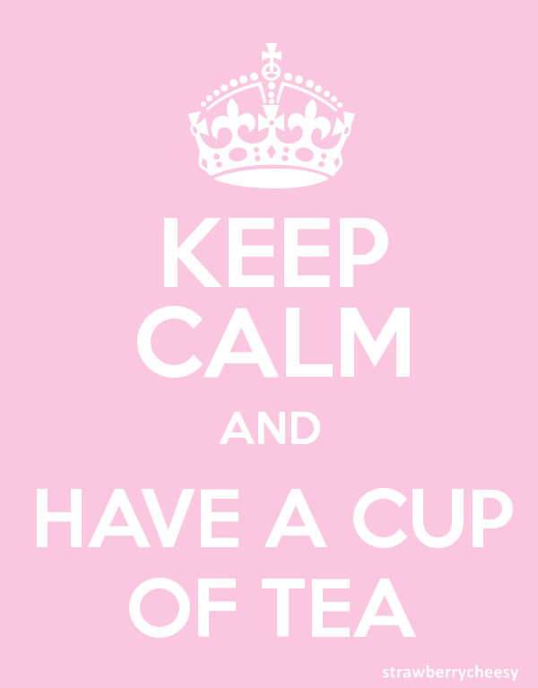 strawberrycheesy:  Keep calm and have a cup of tea ♥