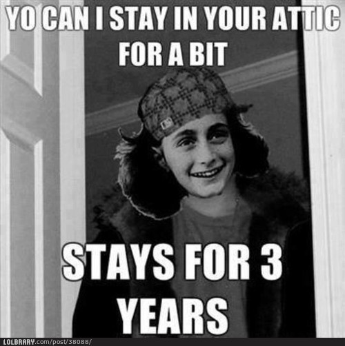 Scumbag Anne FrankFollow this blog for the best new funny pictures every day