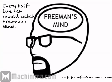 halflifeconfessions:  Every Half-Life fan should watch Freeman's Mind. (original)
