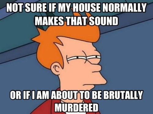(via Every damn time after watching a scary move alone at night : AdviceAnimals)