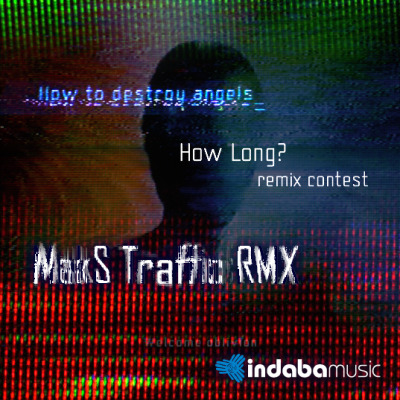 "MakS Traffic's submission in How To Destroy Angels - Welcome Oblivion Remix Contest: ""How Long?"""