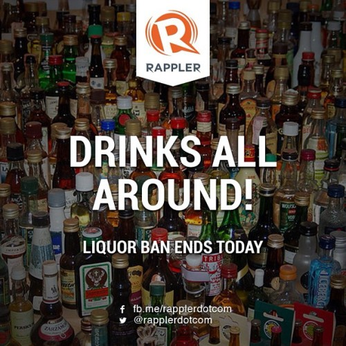 rappler:  Guess what guys? Liquor ban ended 11:59pm yesterday, May 13!