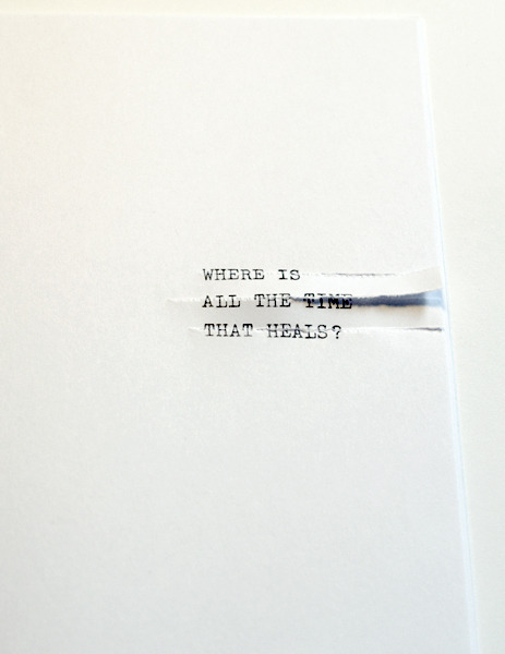 visual-poetry:  »where is all the time that heals?« by anatol knotek from my book »anachronism« [if you like to buy the book, please contact me on tumblr or via email: anatol(at)anatol(dot)cc]