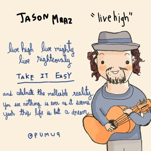 jasonmraz:  pumuq:  I love this song #jasonmraz #livehigh #pumdrawing #pumquote  Doodle cuteness approved by Team Mraz.
