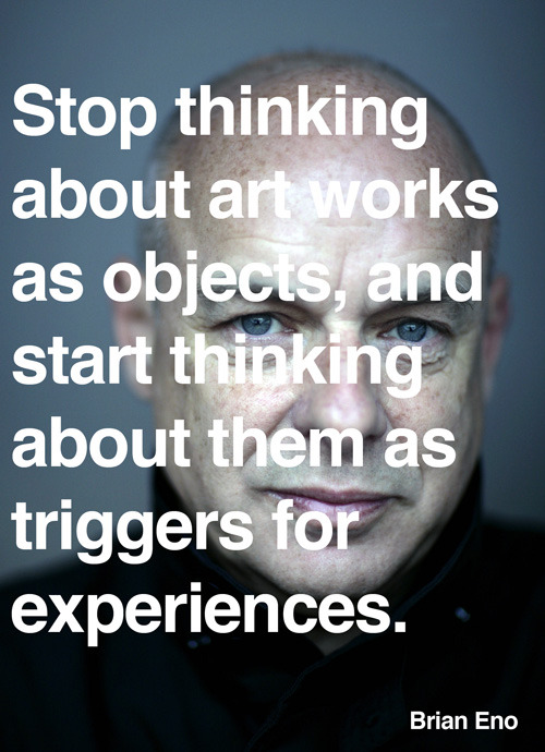explore-blog:  Brian Eno, born on May 15, 1948, on art.  Trigger is my favorite word this week.