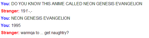 fuyutsuki:  i was on omegle yelling at everyone if they kno nge and they