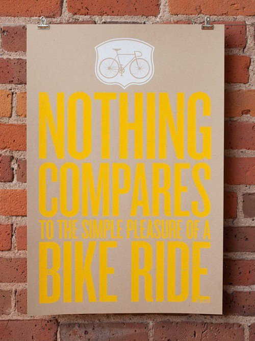 """Nothing compares to the simple pleasure of a bike ride"""