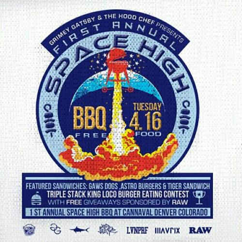 "Grimey Gatsby & The Hood Chef Present "" SPACE HIGH BBQ "" 4/16 @ CANNAVAL (Denver, Colorado) April 16th - S/O to RAW Papers."