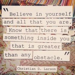 There is something inside you greater than any obstacle