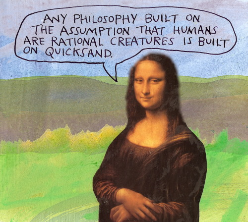 stoicmike:  Any philosophy built on the assumption that humans are rational creatures is built on quicksand. — Michael Lipsey