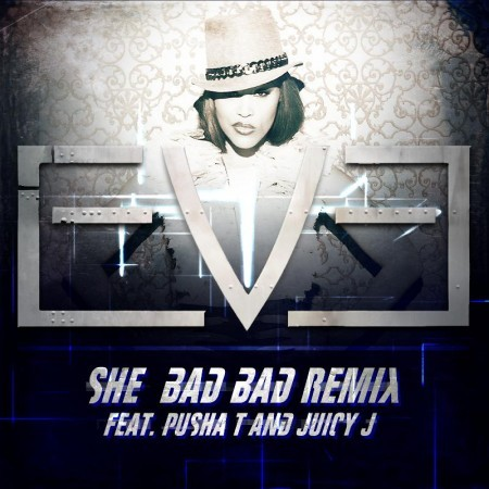 Eve - She Bad Bad ft. Pusha T & Juicy J (Remix) Her new album Lip Lock will be in stores May 14th.  Previous: Eve - She Bad Bad