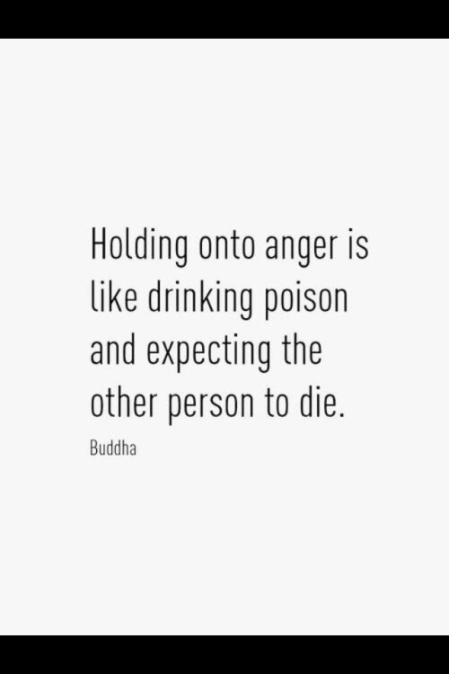 "rosarioisabeldawson:  ""Holding onto anger is like drinking poison and expecting the other person to die."" -Buddha"