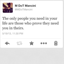 The only people you need in your life are those who prove they need you in theirs.