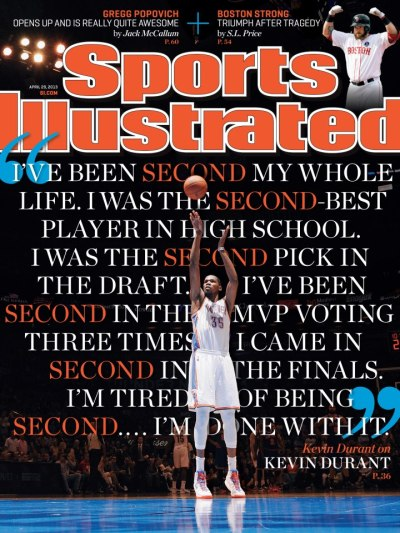 "Kevin Durant dawns Sports Illustrated cover, tired of always being second and knows his motivation.   ""I've been second my whole life. I was the second best player in high school. I was the second pick in the draft. I've been second in the MVP voting three times. I came in second in the finals. I'm tired of being second. I'm not going to settle for that. I'm done with it."" - Kevin Durant"