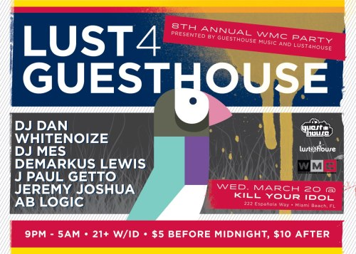 Lust 4 Guesthouse: WMC 2013 Edition Wednesday - March 20, 2013Kill Your Idol - Miami Beach, FL RSVP: https://www.facebook.com/events/381703548594801/