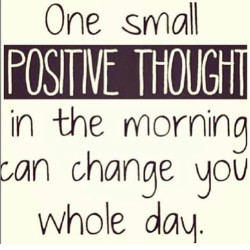muaroni:  Start with a positive thought this morning, it really can set the mood for your day! #positivity #TuesdayTutorial #positivethoughts #truth