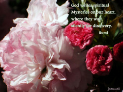 "The Mysteries ~ Rumi on Flickr.""God writes spiritual Mysteries on our heart, where they wait silently for discovery."" ~ Rumi"