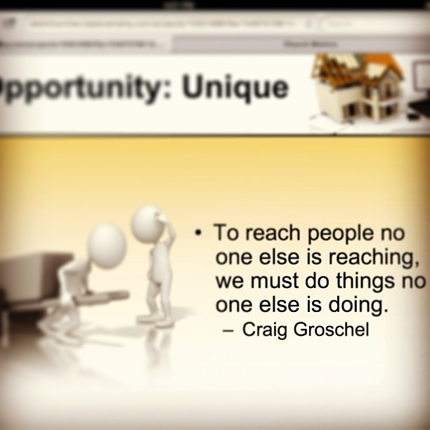 """To reach people no one else is reaching, we must do things no one else is doing."" –Craig Groeschel #GoodWord"