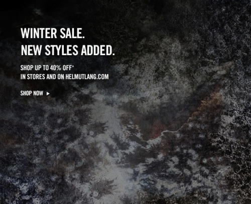 WINTER SALE. NEW STYLES ADDED.  Shop up to 40% Off.  In stores and on Helmutlang.com
