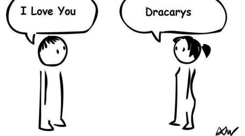 - I Love you. - Dracarys.