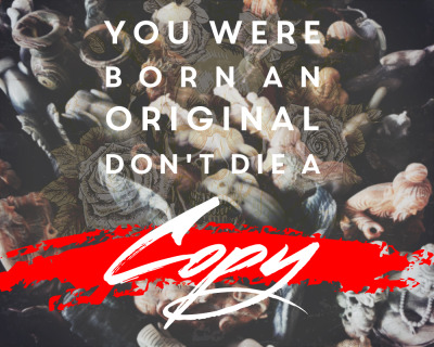 """inspirationfeed:  """"You were born an original. Don't die a copy"""""""