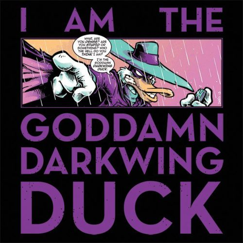 """I AM THE GODDAMN DARKWING DUCK"""