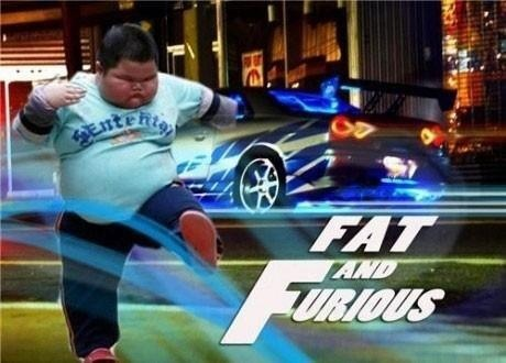 Fat and Furious….