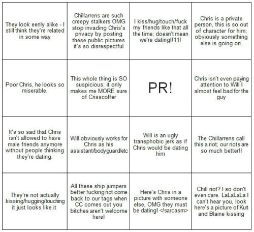 willcolfrod:  ~~Crisscolfer Chill-riot Bingo~~ Any row of four wins the game! Bonus drunk version: take a shot every time you cover a space. Bonus really drunk version: take a shot every time you see a relevant post, even if the space is already covered. Take an extra shot if the post is put somewhere other than the Crisscolfer tag. (Note: have a medical crew standing by to treat your inevitable alcohol poisoning.) Have fun!