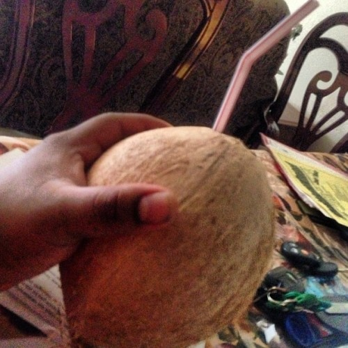 Straight out the coconut son.