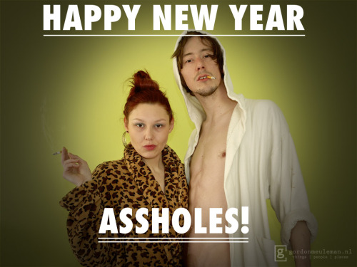 Happy new year, assholes! All the best from Eva & me. X