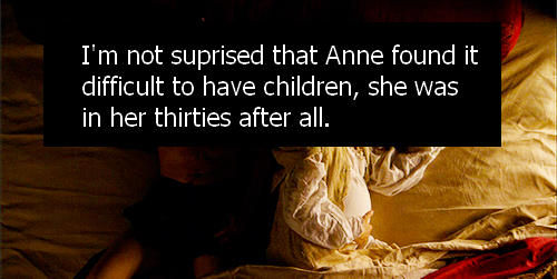 whoa whoa there first of all it is not a proven fact that anne was born in 1501. some historians claim she was born in 1507, which i find it more reasonable,  because i belive that mary was the older sister - i find it hard to believe henry would prefer mary's older sister. he would probably have a crush on the younger sis. also, mary was the first to marry and to be send to france. so, by these saying, anne was probably 29 when she was executed. she didn't even reach to her thirties. second of all, henry's sperm sucked. he had 6 bloody wives to prove it. his only son, and his bastards didn't pass their puberty. so no. not anne's fault.