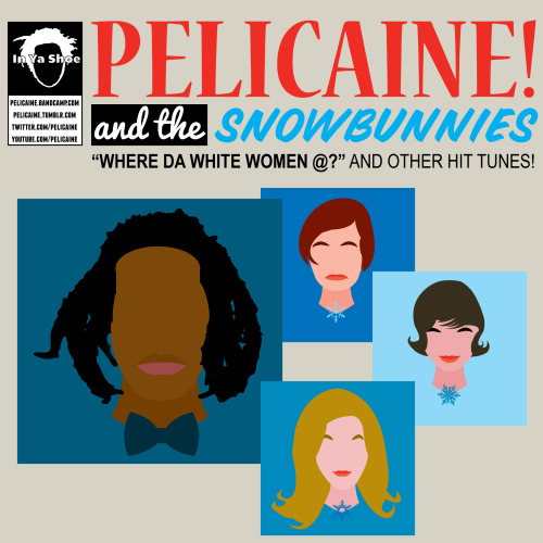 "Move over, Dreamgirls. Pelicaine! and the Snowbunnies, singing ""Where Da White Women @?"""