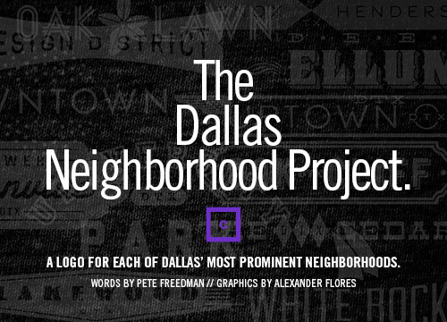 Introducing the Dallas Neighborhood Project. Check out my latest collaborative design project with Dallas online magazine, CentralTrack.com. This will be the first series in an ever-growing series of DTX neighborhood logo t-shirts that will be available exclusively via Central Track, printed with love by the great folks at Dallas-based Printed Threads. Go visit Central Track for the story and all the designs (16 total, including North, South, East & West Dallas general locale logos). You can pick up your favorite neighborhood tee available now in the CT online shop, just in time for those last-minute holiday gifts!