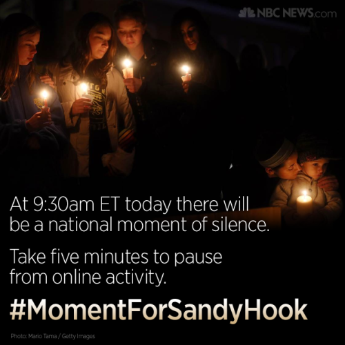 At 9:30am ET today there will be a national moment of silence. Take five minutes to pause from online activity. #MomentForSandyHook