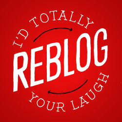 I'd totally reblog your laugh.