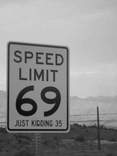 Speed limit 69! Just kidding 35. Oh, how I wish.