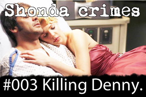 shondacrhimes:  Shonda crimes number: 3- Killing Denny  SO lets just talk about the infamous crime of miss Shonda, KILLING DENNY DUQUETTE and trolling the whole entire world, making us have such feels for Denny and Izzie on Grey's and then he's just gone and there's still so many feels behind this after so many years.