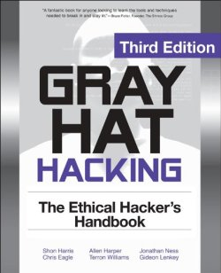 Gray Hat Hacking The Ethical Hackers Handbook, 3rd Edition Fully updated expanded to cover the latest devious hac