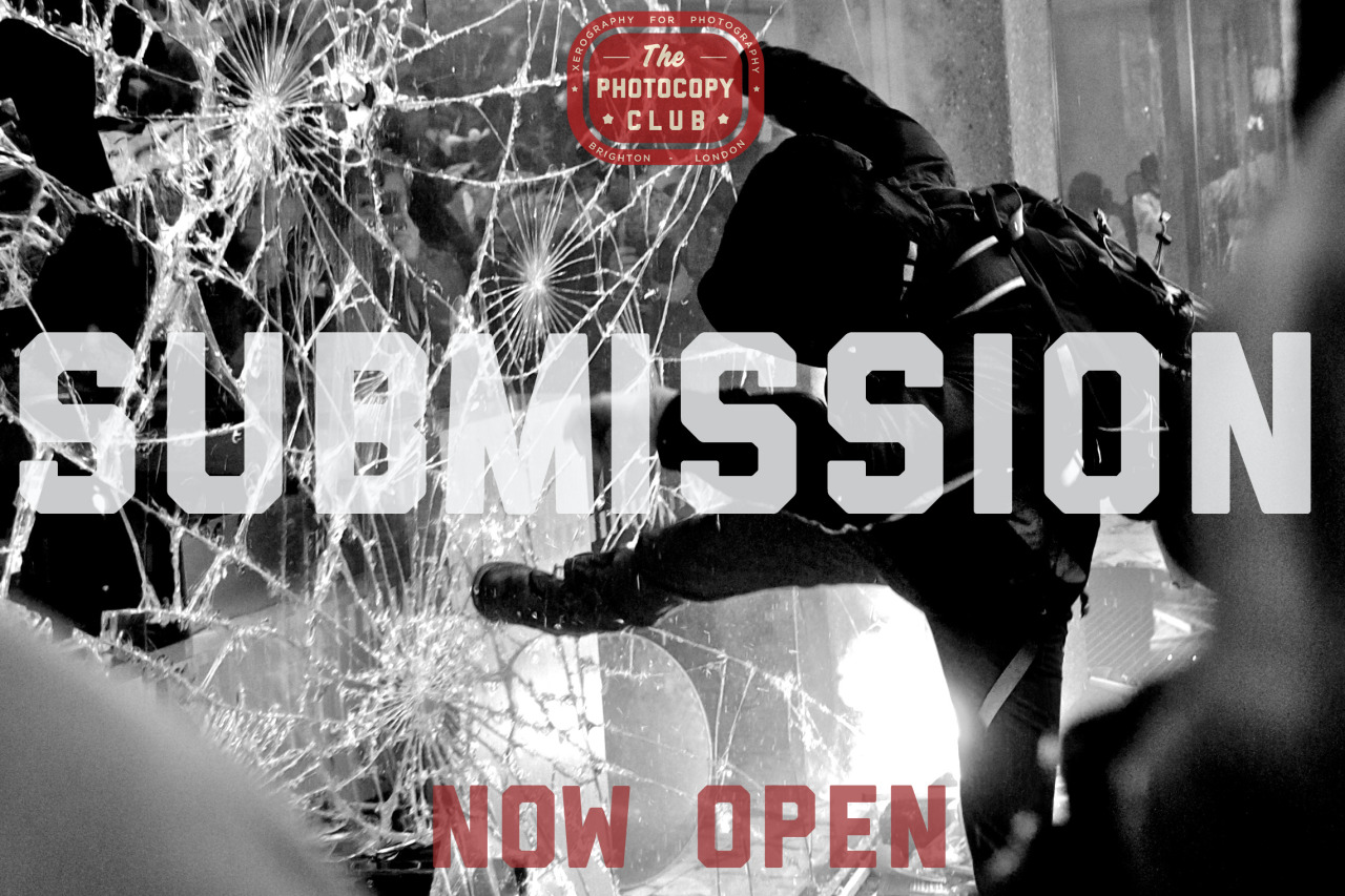 Submissions are now open for The Photocopy Club RIOT. OPEN SUBMISSION 2013. OK, so with this project we want photography that documents the changes in this world.  We don't just want a photo of some kid in a balaclava smashing the state. We want photos from all over the world of people standing up for something they believe in. If you have photos from any protests about human rights, School fees, Jobs, Hospitals, politics, sexuality, housing, benefits, anti fascist, animal rights and anything more please send them to us.  This is not just for UK photographers - This is for photographers all over the world to show what is going on in their country, in their city, in their lives. This is a platform for you show the world as you see it.  All submissions must be printed as black and white photocopies/xerox's. A4 - A0 in size.  Please send your submissions to:  The Photocopy club Unit D and E Level 2 South New England House New England Street Brighton East Sussex BN1 4GH UK  All submission will be photographed and put up on the website. The deadline is the 10.6.13  The Photocopy club RIOT will be held in London on the 15.6.13   Spread the word - TPC Photo by Marc Vallée