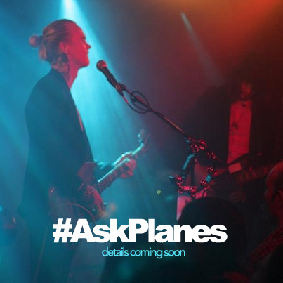 #AskPlanes is coming very soon to Planes' official twitter! Get thinking of your questions to ask, or send them our way, we will make sure the band get them! Keep your eyes out for it!