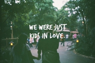 we were just kids in love | via Tumblr on @weheartit.com - http://whrt.it/14zzr9I