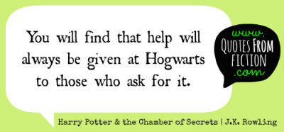 "quotesfromfiction:  ""You will find that help will always be given at Hogwarts to those who ask for it."" - Harry Potter and the Chamber of Secrets (J.K. Rowling)"