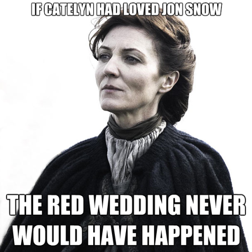 newsnudityandnonsense:  Catelyn never loving Jon Snow is the cause of all nerd problems ever.